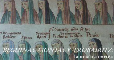 BEGUINAS, MONJAS Y TROBAIRITZ; la mística cortés